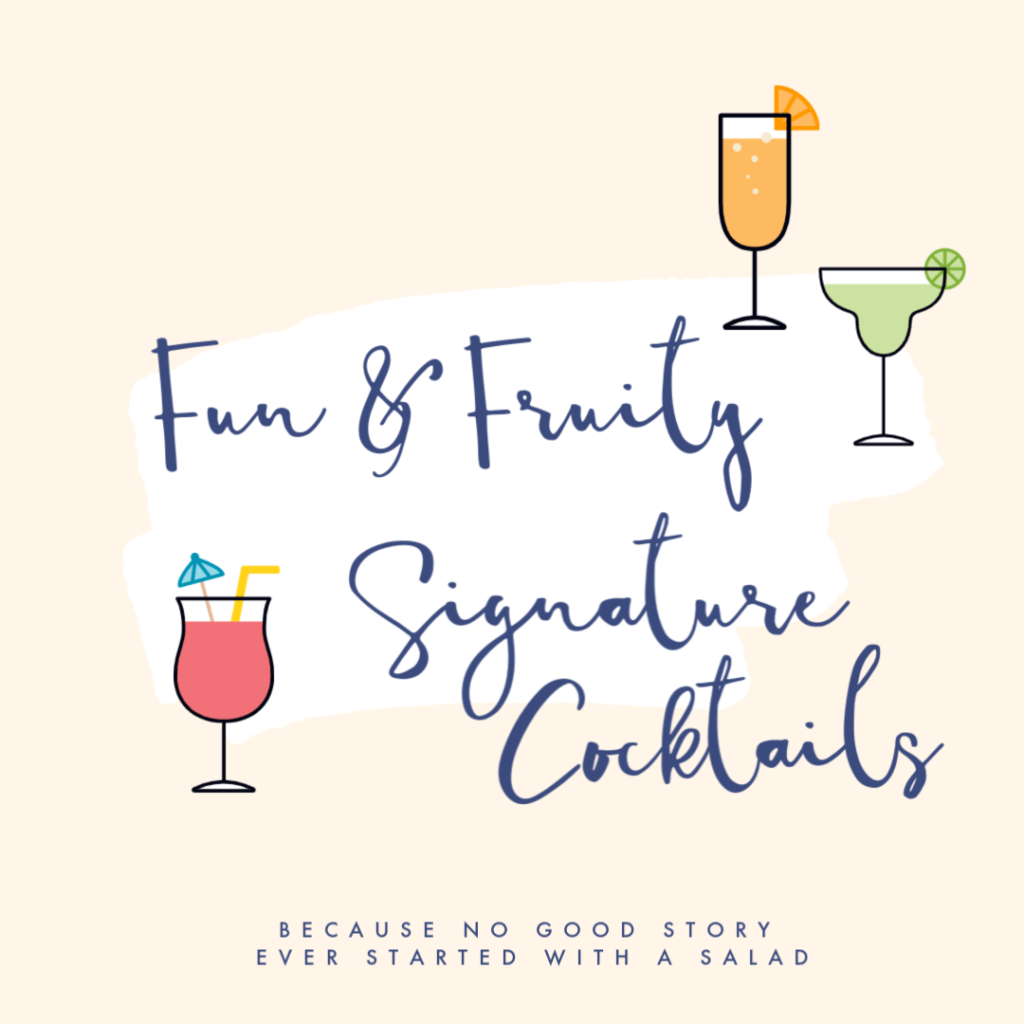 Fun & Fruity Signature Cocktails | Because no good story ever started with a salad.